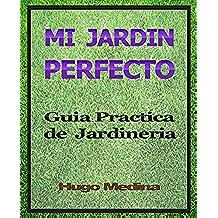 Mi Jardín Perfecto: Guía Practica de Jardineria