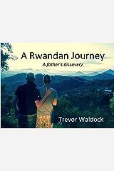 A Rwandan Journey: A Fathers Discovery Kindle Edition