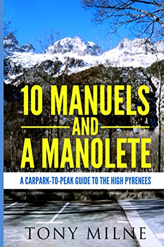 10 Manuels and a Manolete: A carpark-to-peak guide to the high Pyrenees (English Edition) por Tony Milne