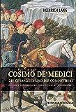 Cosimo de' Medici, die Gesandten und die Condottieri: Diplomatie und Kriege der Republik Florenz im 15. Jahrhundert - Heinrich Lang