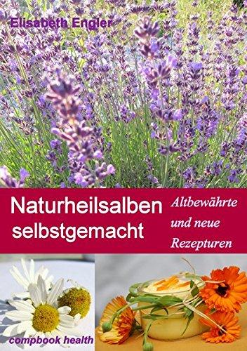 Preisvergleich Produktbild Naturheilsalben selbstgemacht: Über 60 altbewährte und neue Rezepturen (CompBook Health Edition)