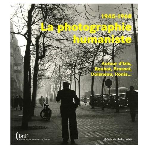 La photographie humaniste, 1945-1968 : Autour d'Izis, Boubat, Brassaï, Doisneau, Ronis...