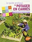 Le guide pratique du potager en carrés - Tout pour planifier et cultiver