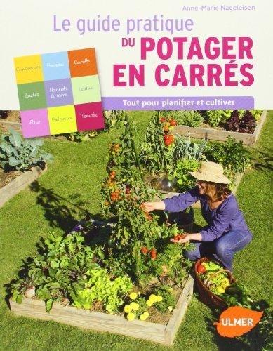 Le guide pratique du potager en carrés : Tout pour planifier et cultiver par Anne-marie Nageleisen