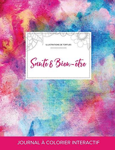 Journal de Coloration Adulte: Sante & Bien-Etre (Illustrations de Tortues, Toile ARC-En-Ciel)