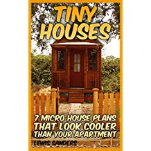 Tiny Houses: 7 Micro House Plans That Look Cooler Than Your Apartment: (House Plans) (English Edition)