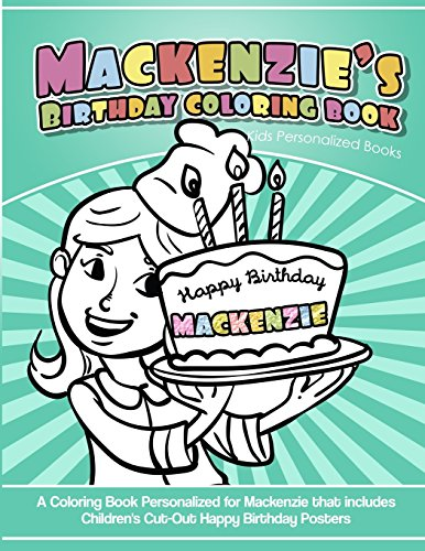 Mackenzie's Birthday Coloring Book Kids Personalized Books: A Coloring Book Personalized for Mackenzie that includes Children's Cut Out Happy Birthday Posters por Mackenzie's Books