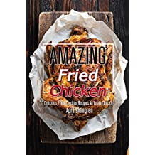 Amazing Fried Chicken: Delicious Fried Chicken Recipes to Learn Quickly (English Edition)