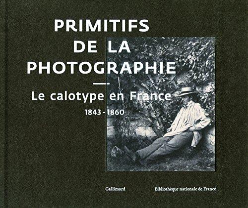 Primitifs de la photographie: Le calotype en France (1843-1860)