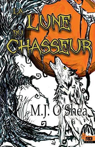 La Lune du Chasseur: Clair de lune, T2 par M.J. O'Shea