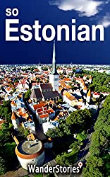 So Estonian - a traveler's guide to Estonian cuisine, national symbols, holidays and humor