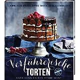 Verführerische Torten: Kann denn Backen Sünde sein? - Himmlische Kuchen, üppige Torten und süße Kleinigkeiten