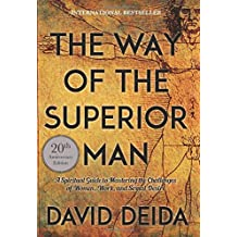 Way of the Superior Man : A Spiritual Guide to Mastering the Challenges of Women, Work, and Sexual Desire