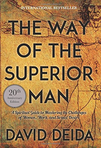 Way of the Superior Man: A Spiritual Guide to Mastering the Challenges of Women, Work, and Sexual Desire por David Deida