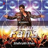 For My Fans - Shahrukh Khan