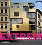 EXTREM !: 40 spektakuläre Wohnhäuser
