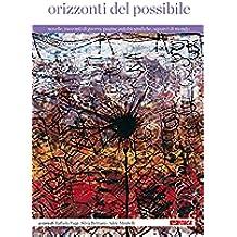 Orizzonti del possibile: Novelle, racconti di guerra, pagine autobiografiche, squarci di mondo