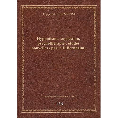 Hypnotisme, suggestion, psychothérapie: étudesnouvelles / parleDBernheim, …