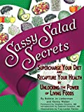 Sassy Salad Secrets: Supercharge Your Diet and Recapture Your Health by Unlocking the Power of Living Foods (English Edition)
