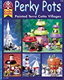 Perky Pots: Painted Terra Cotta Villages