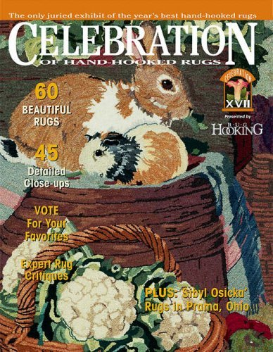 Celebration of Hand-Hooked Rugs: v. XVII (Celebration of Hand-Hooked Rugs) by Rug Hooking Magazine (1-Oct-2007) Paperback -