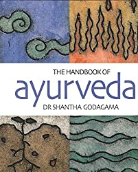 The Handbook of Ayurveda: India's Medical Wisdom Explained