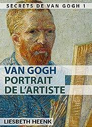 Van Gogh: Portrait de l'artiste (Les secrets de Van Gogh t. 1)