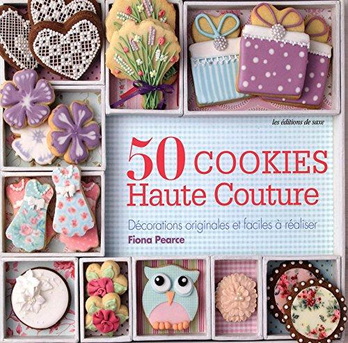 50 cookies haute couture : Décorations originales et faciles à réaliser