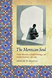 The Moroccan Soul: French Education, Colonial Ethnology, and Muslim Resistance, 1912-1956 (France Overseas: Studies in Empire and Decolonization)