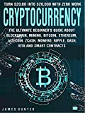 #8: Cryptocurrency: Turn $20.00 In To $20,000: The Ultimate Beginner's Guide About Blockchain Wallet, Mining, Bitcoin, Ethereum, Litecoin, Zcash, Monero, Ripple, Dash, IOTA & Smart Contracts