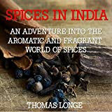 Spices in India: An Adventure into the Aromatic and Fragrant World of Spices