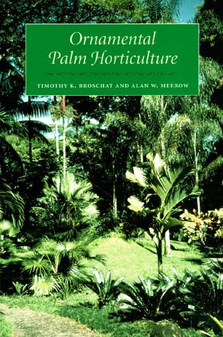 Ornamental Palm Horticulture by P. B. Tomlinson (Foreword), Timothy K. Broschat (31-Oct-2000) Hardcover