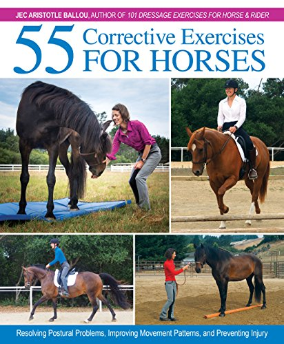 55 Corrective Exercises for Horses: Resolving Postural Problems, Improving Movement Patterns, and Preventing Injury (English Edition)