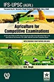 Agriculture for Competitive Examinations: As Per Latest Pattern of UPSC-Indian Forest Service Main Exam (Agriculture-Paper I & II) Also Useful for Civil Services, PCS, ASRB, ICAR-NET and other Competitive Exams WITH PREVIOUS YEAR PAPERS (SOLVED)