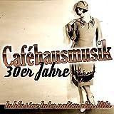 Caféhausmusik der 30er Jahre (Inklusive Internationale Hits)
