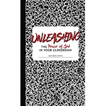 Unleashing the Power of God in Your Classroom (English Edition)