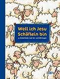 Weil ich Jesu Schäflein bin: 13 Kinderlieder zum Vor- und Mitsingen