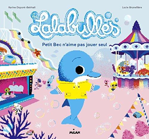 Les Lalabulles - Petit Bec n'aime pas jouer tout seul par Karine Dupont-Belrhali