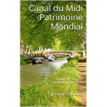 Canal du Midi Patrimoine Mondial: Guide de Voyage Canal du Midi - 2017 (French Edition)