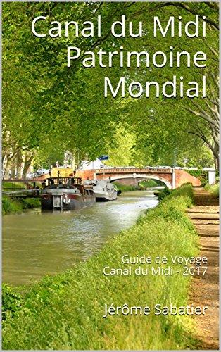 Couverture du livre Canal du Midi Patrimoine Mondial: Guide de Voyage Canal du Midi - 2017
