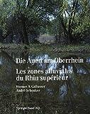 Die Auen am Oberrhein / Les zones alluviales du Rhin supérieur: Ausmaß und Perspektiven des Landschaftswandels am südlichen und mittleren Oberrhein ... et moyen du Rhin supérieur depuis 1800