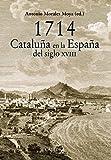 1714. Cataluña en la España del siglo XVIII (Historia. Serie Mayor)