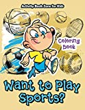 Want to Play Sports? Coloring Book