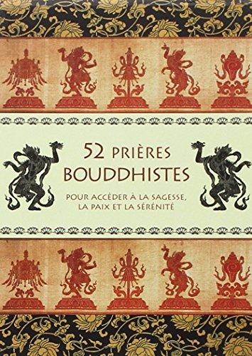 52 prières bouddhistes : Pour accéder à la sagesse, la paix et le sérénité