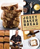 Josey Baker Bread: Get Baking - Make Awesome Bread - Share the Loaves by Josey Baker (2014-04-15)