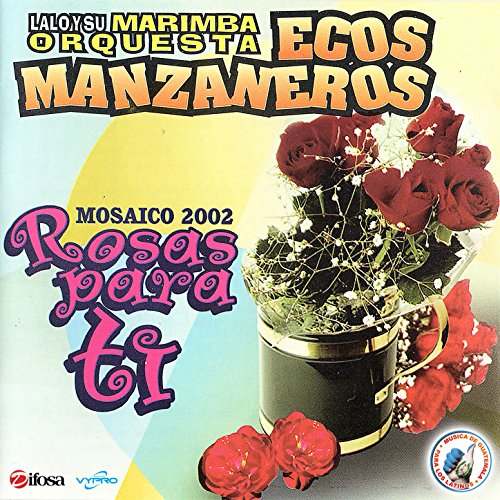 Rosas para Tí. Mosaico 2002. Música de Guatemala para los Latinos