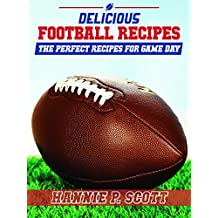 Delicious Football Recipes: The Perfect Tailgating Recipes for Game Day (English Edition)