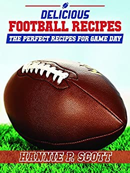 20 Football Tailgating Appetizers: The Ultimate Tailgating Football Recipes (Quick and Easy Cooking Series) (English Edition) von [Scott, Hannie P.]