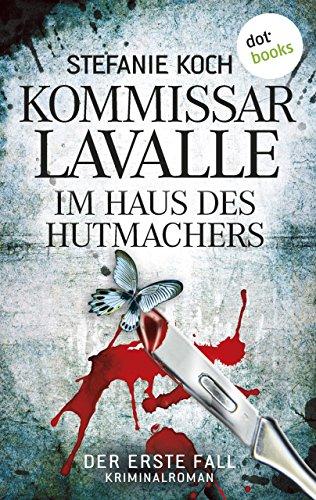 Kommissar Lavalle - Der erste Fall: Im Haus des Hutmachers: Kriminalroman