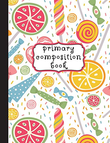Primary Composition Book: Candies Primary Composition Notebook K-2, Primary Composition Books, Candy Notebook For Girls, Handwriting Notebook (Top ... For Kindergarten, 1st, & 2nd Grades, 8.5